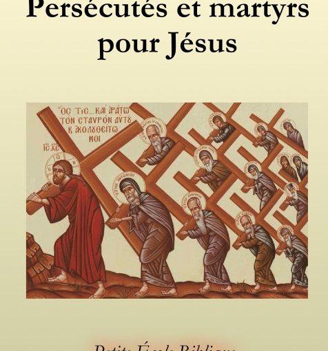 Persécutés et martyrs pour Jésus